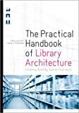 img - for The Practical Handbook of Library Architecture: Creating Building Spaces that Work book / textbook / text book