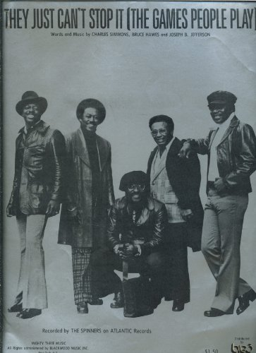 They Just Can't Stop It (The Games People Play) As Recorded By the Spinners on Atlantic Records