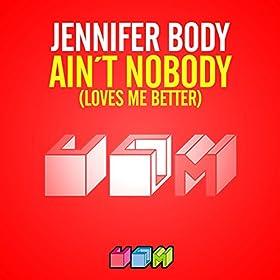 Jennifer Body-Ain't Nobody (Loves Me Better)