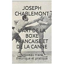 L'ART DE LA BOXE FRANCAISE ET DE LA CANNE: Nouveau traité théorique et pratique (French Edition)