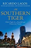 img - for The Southern Tiger: Chile's Fight for a Democratic and Prosperous Future book / textbook / text book