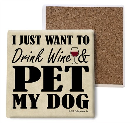 - SJT ENTERPRISES, INC. I just Want to Drink Wine and pet My Dog Absorbent Stone Coasters, 4-inch (4-Pack) (SJT04014)