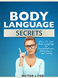 Body Language Secrets: How To Use Body Language In Presentations, Interviews, and Dating