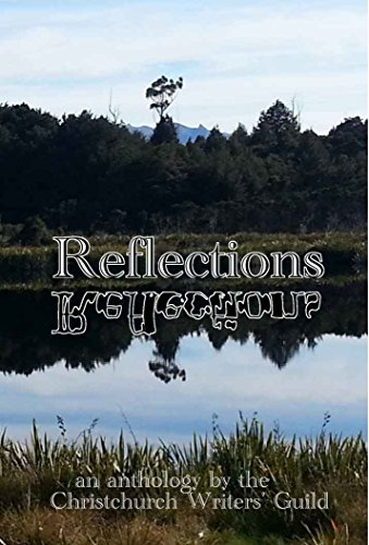 Reflections: An anthology by the Christchurch Writers' Guild