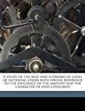 A Study of the Rate and Economy of Gains of Fattening Steers with Special Reference to the Influence of the Amount and the Character of Feed Consumed, Herbert Windsor Mumford, 1149554924