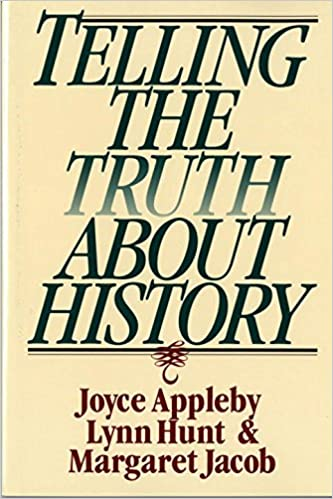 telling the truth about history norton paperback joyce appleby telling the truth about history norton paperback joyce appleby lynn hunt margaret jacob 9780393312867 com books