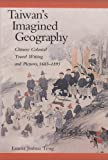 Taiwan's Imagined Geography: Chinese Colonial Travel Writing and Pictures, 1683-1895