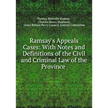 Ramsay's Appeals Cases: With Notes and Definitions of the Civil and Criminal Law of the Province .