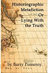 Historiographic Metafiction: Or Lying with the Truth