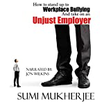 How to Stand Up to Workplace Bullying and Take On an Unjust Employer | Sumi Mukherjee