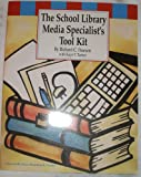 The School Library Media Specialist's Tool Kit, Pearson, Richard C., 1579500129