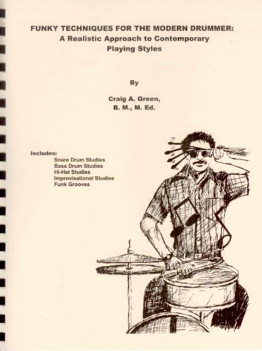 Funky Techniques for the Modern Drummer: A Realistic Approach to Contemporary Playing Styles