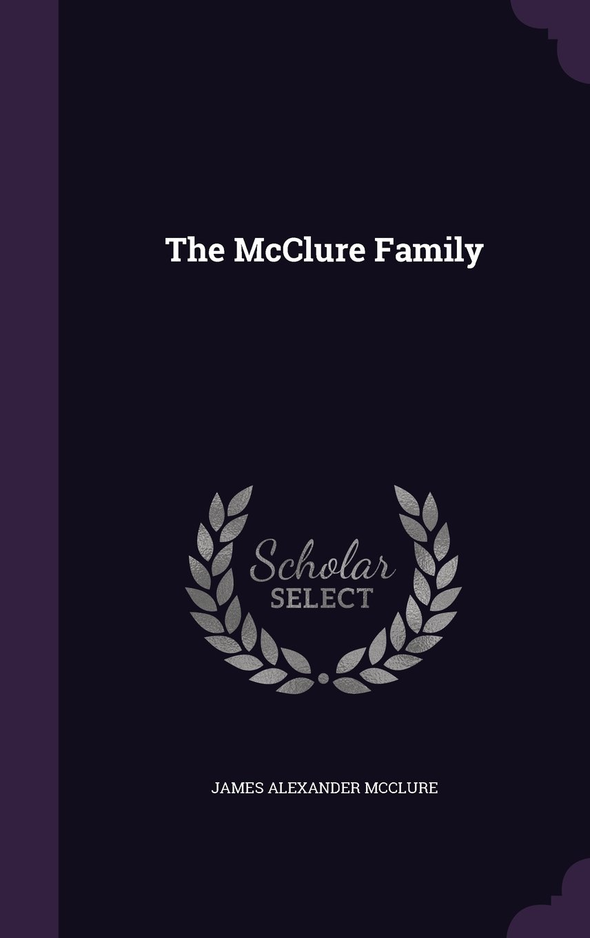 The McClure Family: James Alexander McClure: 9781341201585: Amazon.com:  Books