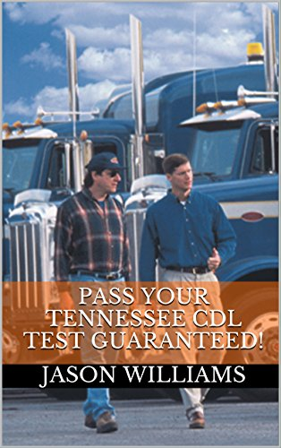 Pass Your Tennessee CDL Test Guaranteed! 100 Most Common Tennessee Commercial Driver's License With Real Practice Questions