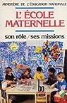 L'ecole maternelle : son role, ses missions, 1986 par France