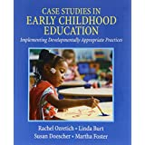 Case Studies in Early Childhood Education: Implementing Developmentally Appropriate Practices