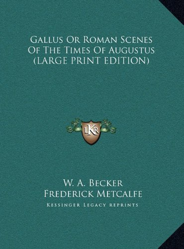 Gallus Or Roman Scenes Of The Times Of Augustus (LARGE PRINT EDITION) pdf