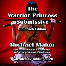 The Warrior Princess Submissive   Livre audio Auteur(s) : Michael Makai Narrateur(s) :  Naughty Sound, Tobias Ezra Queen