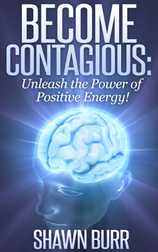Book: Become Contagious - Unleash the Power of Positive Energy! (Lifestyle Transformation Series) by Shawn Burr