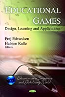Educational Games: Design, Learning and Applications Front Cover
