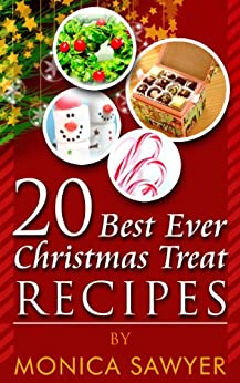 20 Best Ever Christmas Treat Recipes by [Sawyer, Monica]