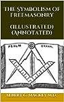 The Symbolism of Freemasonry (Illustr...