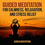 Guided Meditation for Calmness, Relaxation, and Stress Relief | Guided Meditations