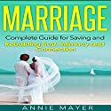 Marriage: Complete Guide for Saving and Rebuilding Trust, Intimacy and Connection Audiobook by Annie Mayer Narrated by Joe Dawson