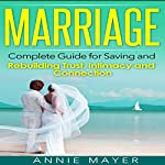 Marriage: Complete Guide for Saving and Rebuilding Trust, Intimacy and Connection | Annie Mayer