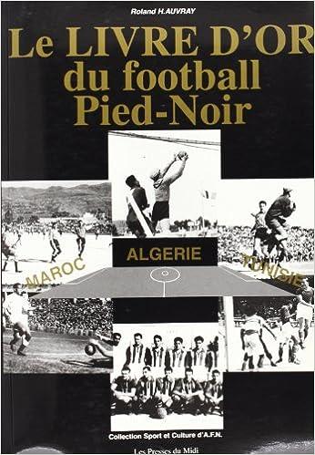 Le Livre D Or Du Football Pied Noir Maroc Algerie Tunisie