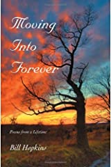 Moving Into Forever: Poems from a Lifetime [Paperback] [2008] (Author) Bill Hopkins Paperback