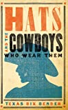 Hats and the Cowboys Who Wear Them, Texas Bix Bender, 1423607023