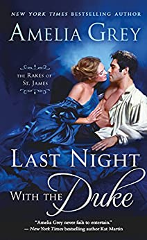 Last Night with the Duke: The Rakes of St. James by [Grey, Amelia]