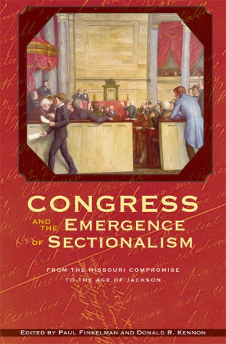 Congress and the Emergence of Sectionalism: From the Missouri Compromise to the Age of Jackson (Perspective Hist of Cong