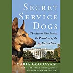 Secret Service Dogs: The Heroes Who Protect the President of the United States | Maria Goodavage,Clint Hill - foreword