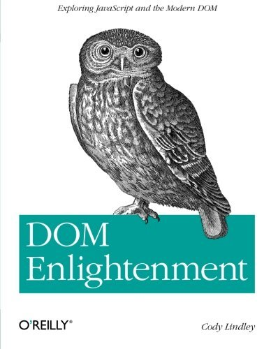 DOM Enlightenment: Exploring JavaScript and the Modern DOM by Cody Lindley (2013-03-03)
