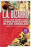 img - for L.A. Bizarro: The All-New Insider's Guide to the Obscure, the Absurd, and the Perverse in Los Angeles by Anthony Lovett (2009-09-02) book / textbook / text book