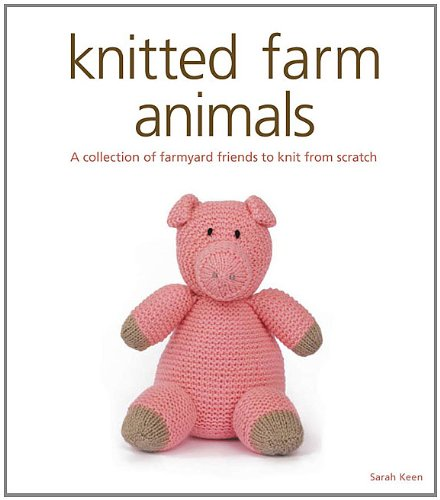 (Knitted Farm Animals: A Collection of Farmyard Friends to Knit from Scratch)