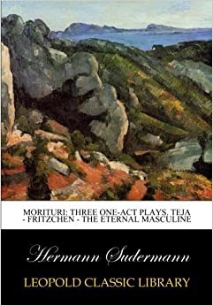 Book Morituri: three one-act plays. Teja - Fritzchen - The eternal masculine