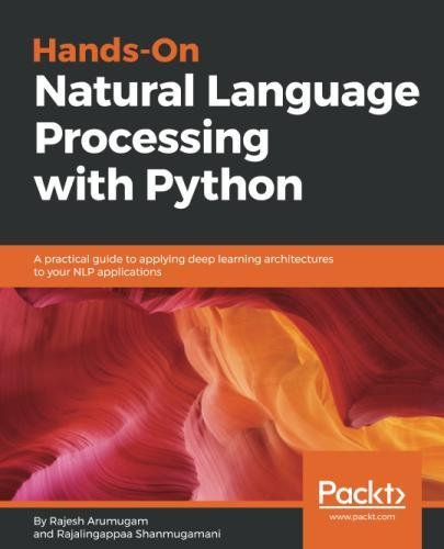 Hands-On Natural Language Processing with Python: A practical guide to applying deep learning architectures to your NLP applications by Packt Publishing - ebooks Account