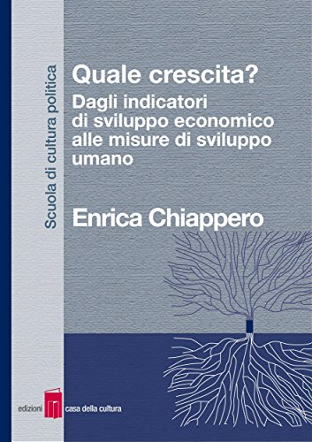 Quale crescita? Dagli indicatori di sviluppo economico alle misure di sviluppo umano (Italian Edition)