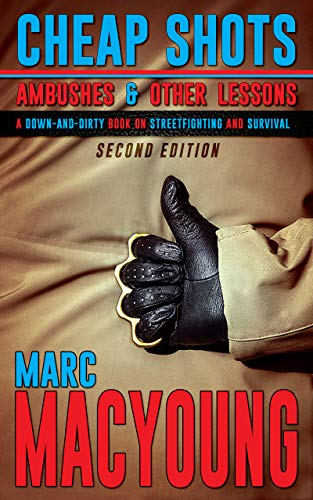 Cheap Shots, Ambushes, and Other Lessons: A down and dirty book on streetfighting and survival by [MacYoung, Marc]