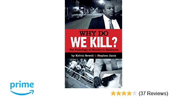 Why Do We Kill?: The Pathology of Murder in Baltimore: Stephen Janis