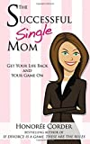 The Successful Single Mom: Get Your Life Back and Your Game On! (Volume 1)