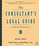 The Consultant's Legal Guide [A Business of Consulting Resource]