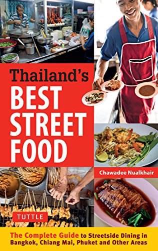 Thailand's Best Street Food: The Complete Guide to Streetside Dining in Bangkok, Chiang Mai, Phuket and Other Areas (Best Thai Street Food)