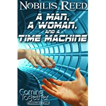 A Man, a Woman, and a Time Machine (Coming Together: Through Time Book 1)