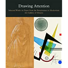 Drawing Attention: Selected Works on Paper from the Renaissance to Modernism, Art Gallery of Ontario