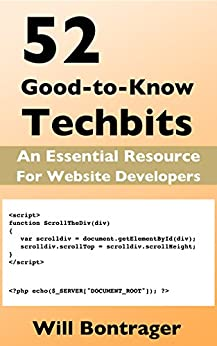 52 Good-to-Know Techbits: An Essential Resource for Website Developers by [Bontrager, Will]