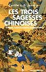 Les trois sagesses chinoises - Taoïsme, confucianisme, bouddhisme par Javary